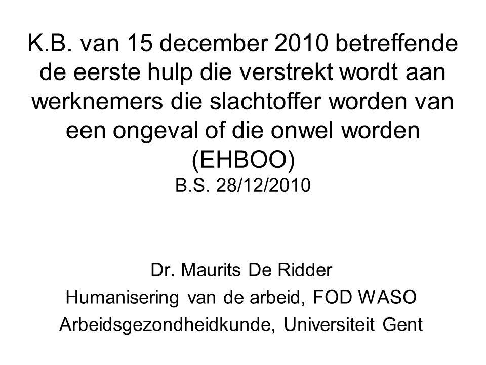 K.B. van 15 december 2010 betreffende de eerste hulp die verstrekt wordt aan werknemers die slachtoffer worden van een ongeval of die onwel worden (EHBOO) B.S. 28/12/2010