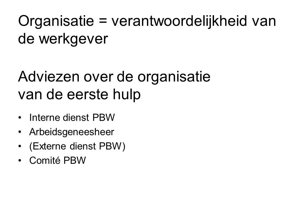 Organisatie = verantwoordelijkheid van de werkgever Adviezen over de organisatie van de eerste hulp