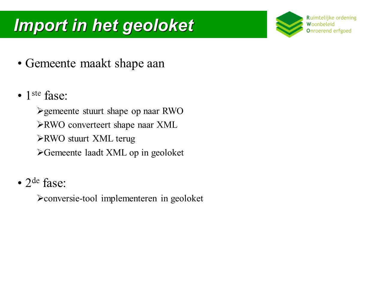 Import in het geoloket Gemeente maakt shape aan 1ste fase: 2de fase:
