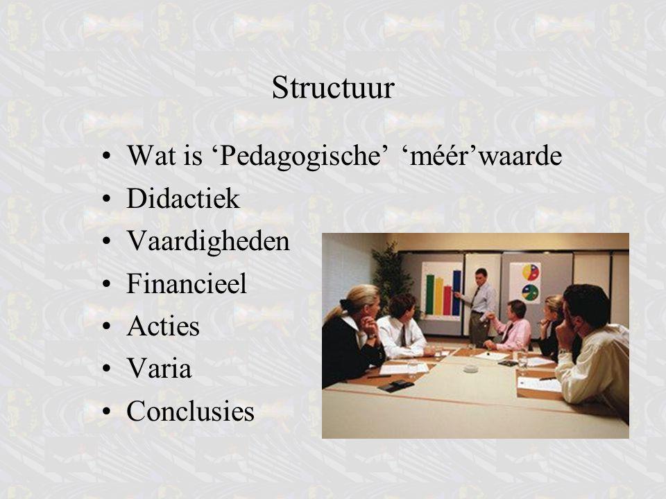 Structuur Wat is 'Pedagogische' 'méér'waarde Didactiek Vaardigheden