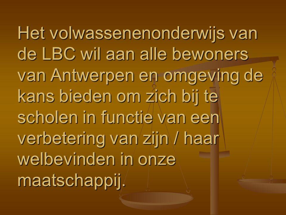 Het volwassenenonderwijs van de LBC wil aan alle bewoners van Antwerpen en omgeving de kans bieden om zich bij te scholen in functie van een verbetering van zijn / haar welbevinden in onze maatschappij.