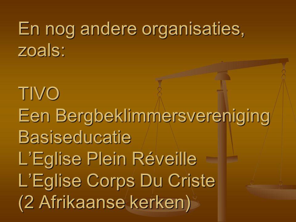 En nog andere organisaties, zoals: TIVO Een Bergbeklimmersvereniging Basiseducatie L'Eglise Plein Réveille L'Eglise Corps Du Criste (2 Afrikaanse kerken)