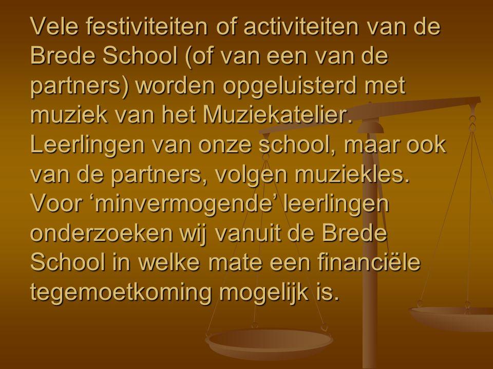 Vele festiviteiten of activiteiten van de Brede School (of van een van de partners) worden opgeluisterd met muziek van het Muziekatelier.
