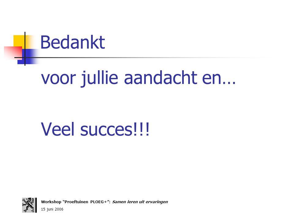 voor jullie aandacht en… Veel succes!!!