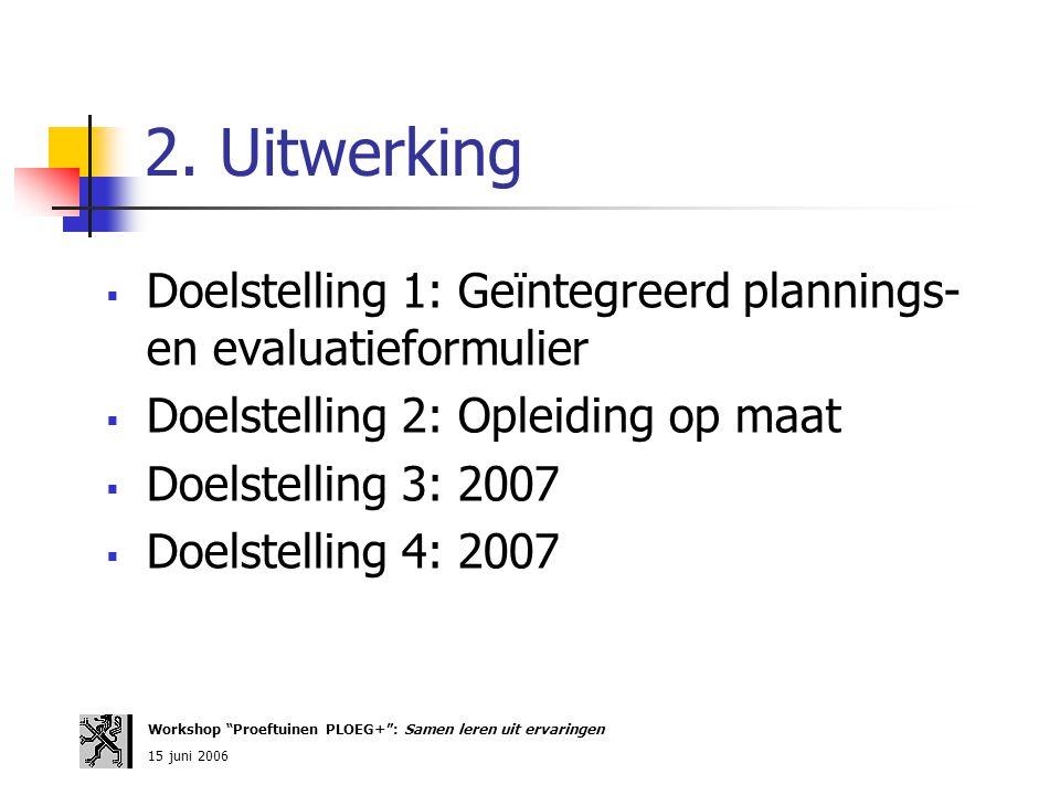 2. Uitwerking Doelstelling 1: Geïntegreerd plannings- en evaluatieformulier. Doelstelling 2: Opleiding op maat.