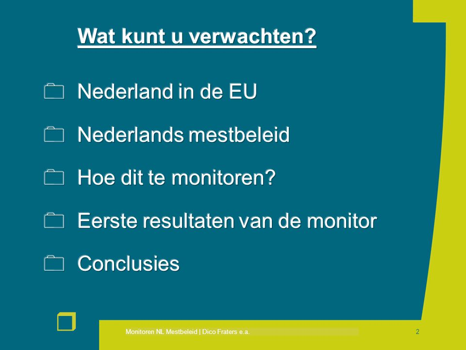 Wat kunt u verwachten Nederland in de EU. Nederlands mestbeleid. Hoe dit te monitoren Eerste resultaten van de monitor.