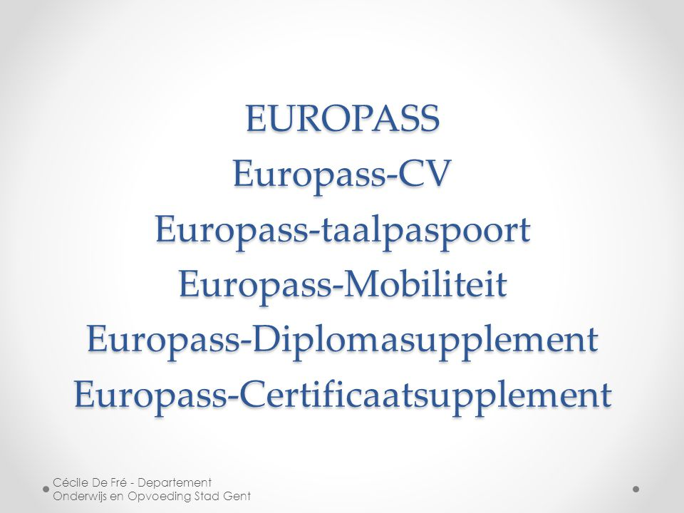 EUROPASS Europass-CV Europass-taalpaspoort Europass-Mobiliteit Europass-Diplomasupplement Europass-Certificaatsupplement