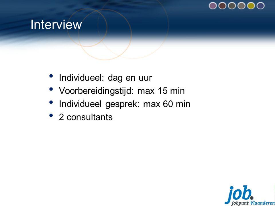 Interview Individueel: dag en uur Voorbereidingstijd: max 15 min