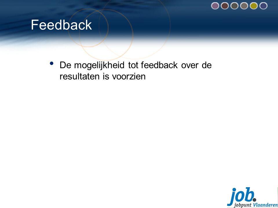 Feedback De mogelijkheid tot feedback over de resultaten is voorzien