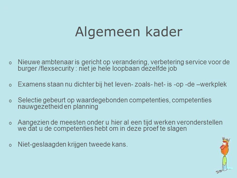 Algemeen kader Nieuwe ambtenaar is gericht op verandering, verbetering service voor de burger /flexsecurity : niet je hele loopbaan dezelfde job.