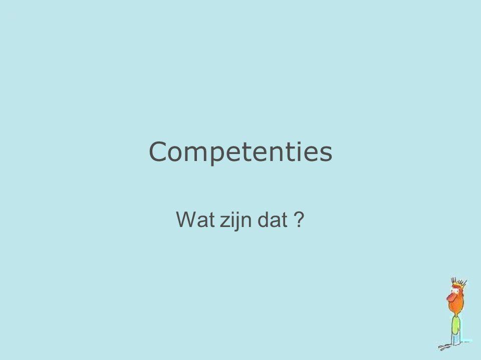 Competenties Wat zijn dat