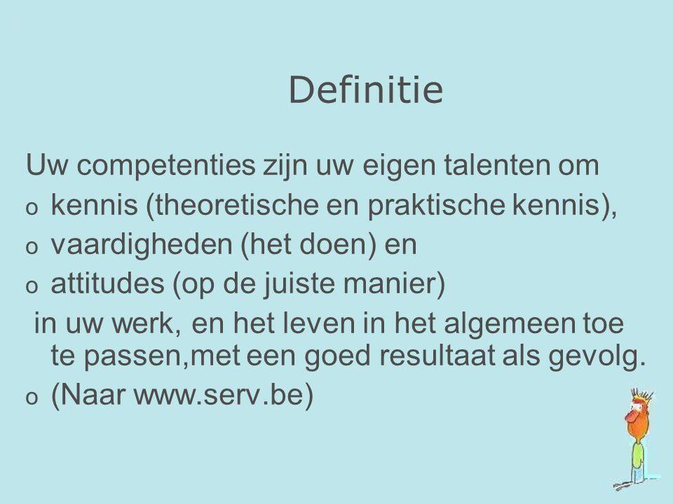 Definitie Uw competenties zijn uw eigen talenten om