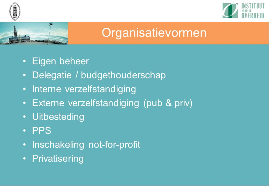 Organisatievormen Eigen beheer Delegatie / budgethouderschap