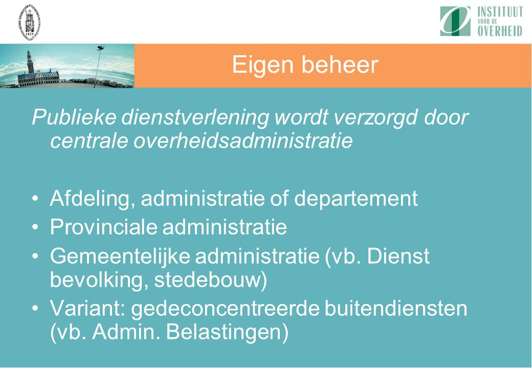 Eigen beheer Publieke dienstverlening wordt verzorgd door centrale overheidsadministratie. Afdeling, administratie of departement.