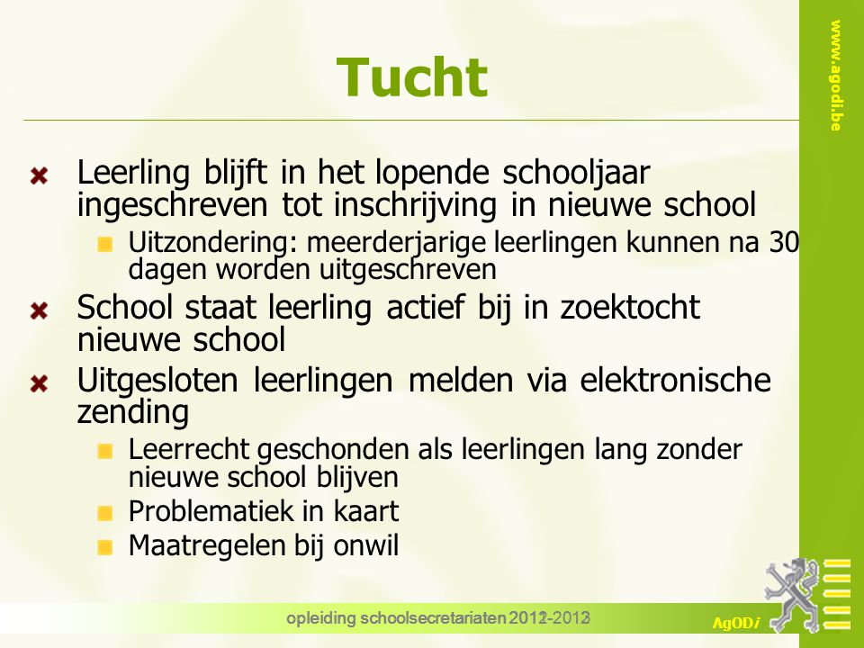 Tucht Leerling blijft in het lopende schooljaar ingeschreven tot inschrijving in nieuwe school.