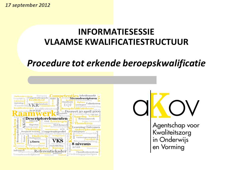 17 september 2012 INFORMATIESESSIE VLAAMSE KWALIFICATIESTRUCTUUR Procedure tot erkende beroepskwalificatie.