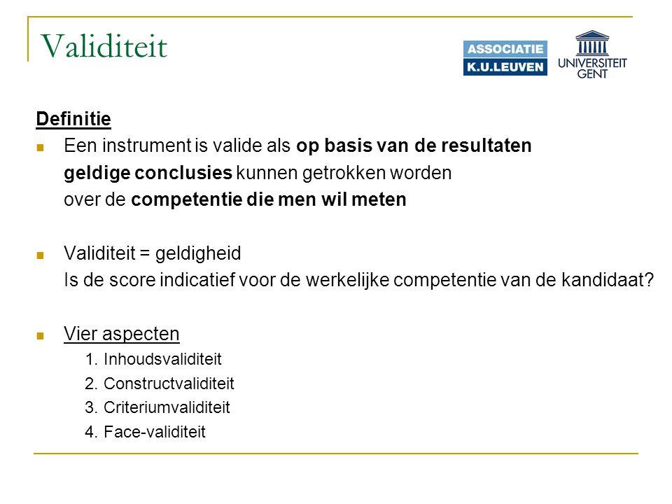Validiteit Definitie. Een instrument is valide als op basis van de resultaten. geldige conclusies kunnen getrokken worden.