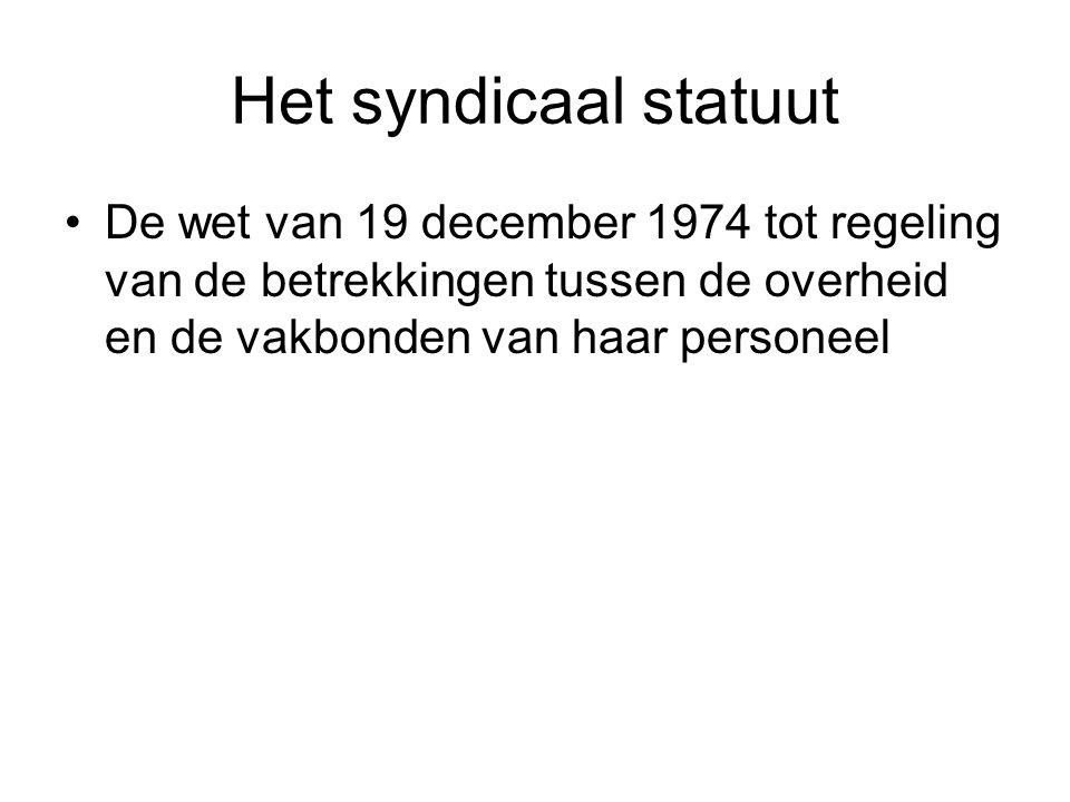 Het syndicaal statuut De wet van 19 december 1974 tot regeling van de betrekkingen tussen de overheid en de vakbonden van haar personeel.