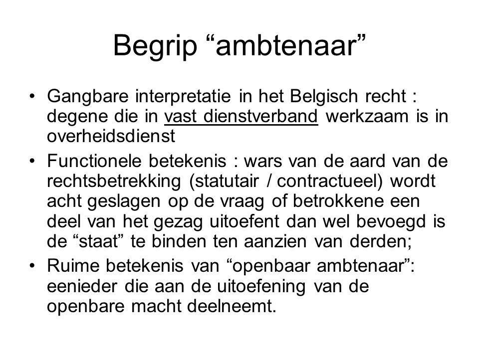 Begrip ambtenaar Gangbare interpretatie in het Belgisch recht : degene die in vast dienstverband werkzaam is in overheidsdienst.