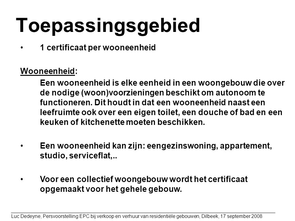 Toepassingsgebied 1 certificaat per wooneenheid Wooneenheid: