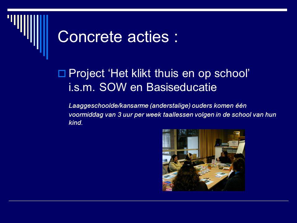 Concrete acties : Project 'Het klikt thuis en op school' i.s.m. SOW en Basiseducatie.