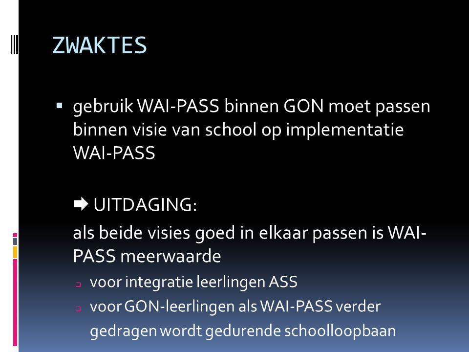 ZWAKTES gebruik WAI-PASS binnen GON moet passen binnen visie van school op implementatie WAI-PASS.