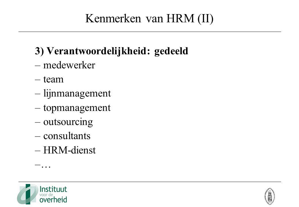 Kenmerken van HRM (II) 3) Verantwoordelijkheid: gedeeld medewerker