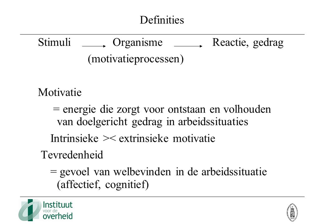 Definities Stimuli Organisme Reactie, gedrag. (motivatieprocessen) Motivatie.