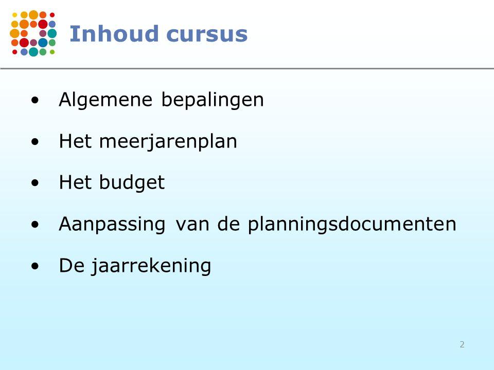 Inhoud cursus Algemene bepalingen Het meerjarenplan Het budget