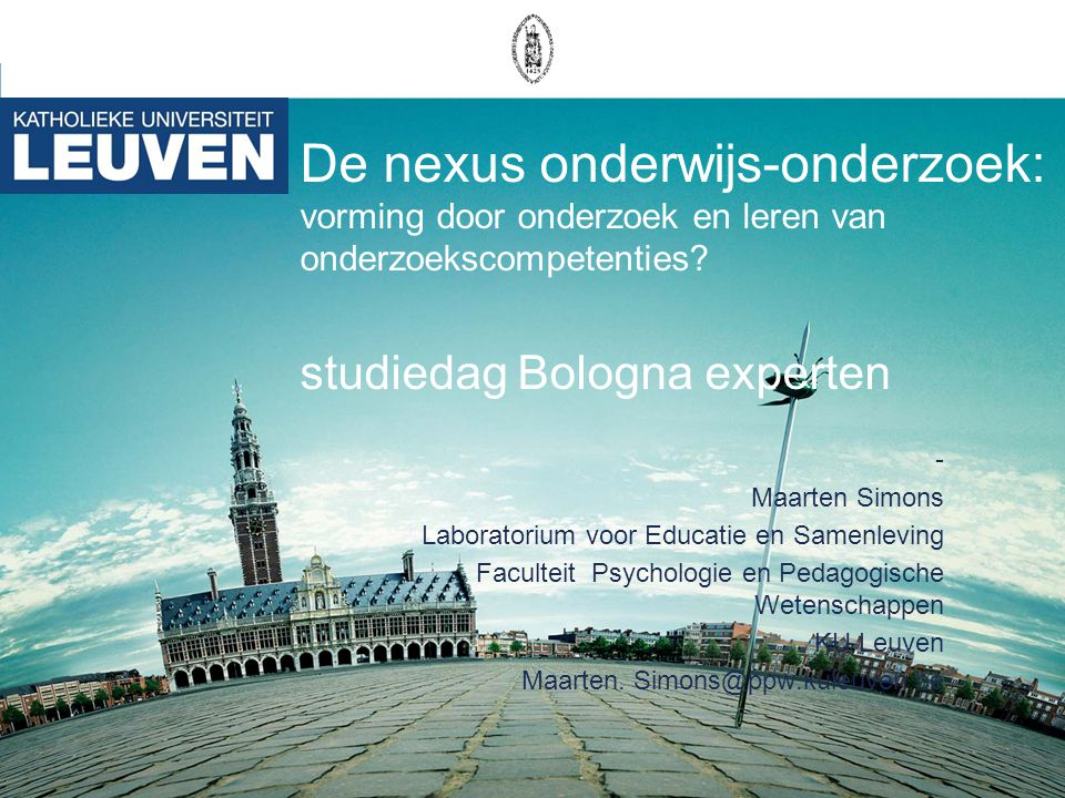 De nexus onderwijs-onderzoek: vorming door onderzoek en leren van onderzoekscompetenties studiedag Bologna experten