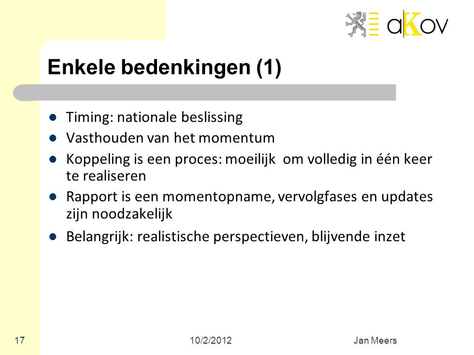 Enkele bedenkingen (1) Timing: nationale beslissing