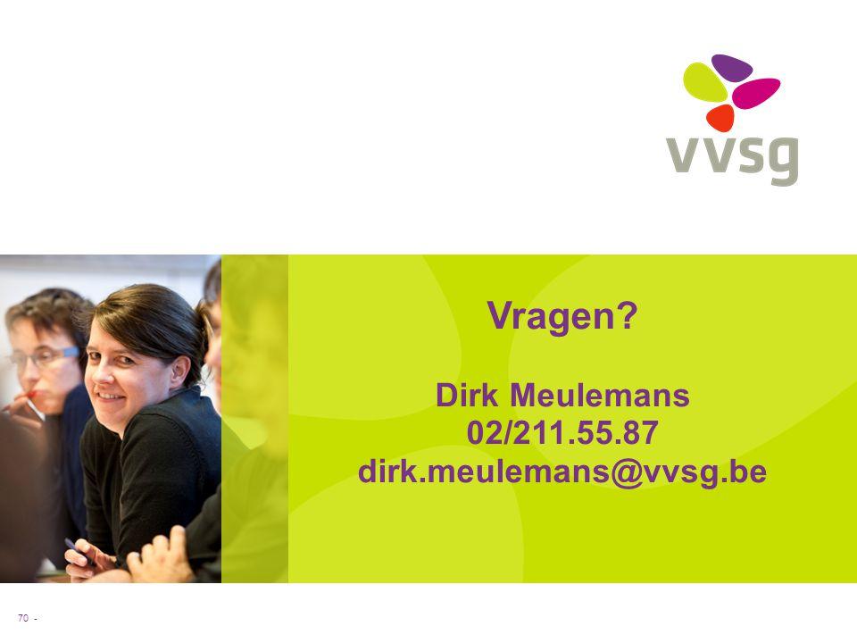 Vragen Dirk Meulemans 02/211.55.87 dirk.meulemans@vvsg.be