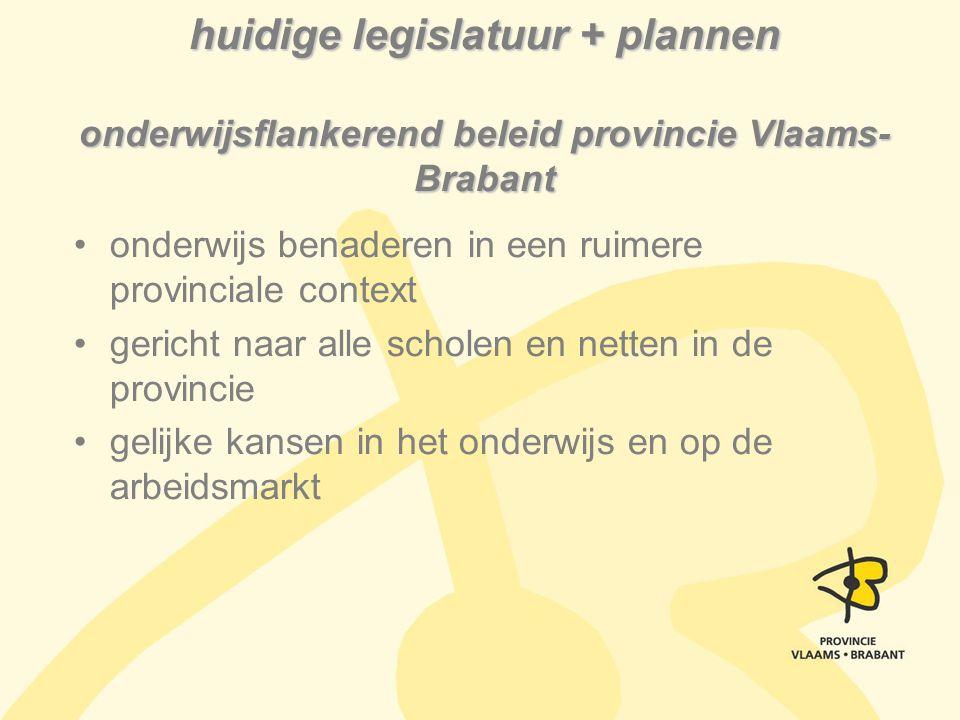 huidige legislatuur + plannen onderwijsflankerend beleid provincie Vlaams-Brabant