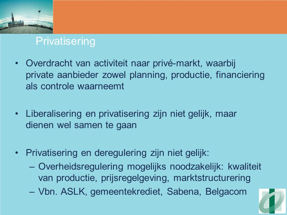 Privatisering Overdracht van activiteit naar privé-markt, waarbij private aanbieder zowel planning, productie, financiering als controle waarneemt.