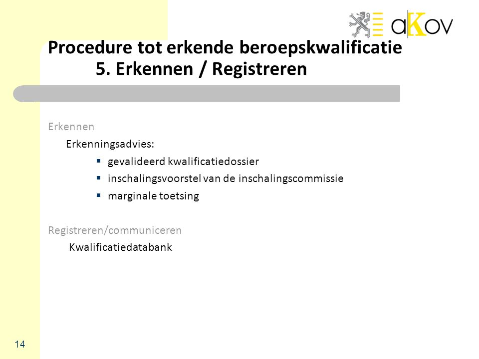 Procedure tot erkende beroepskwalificatie 5. Erkennen / Registreren