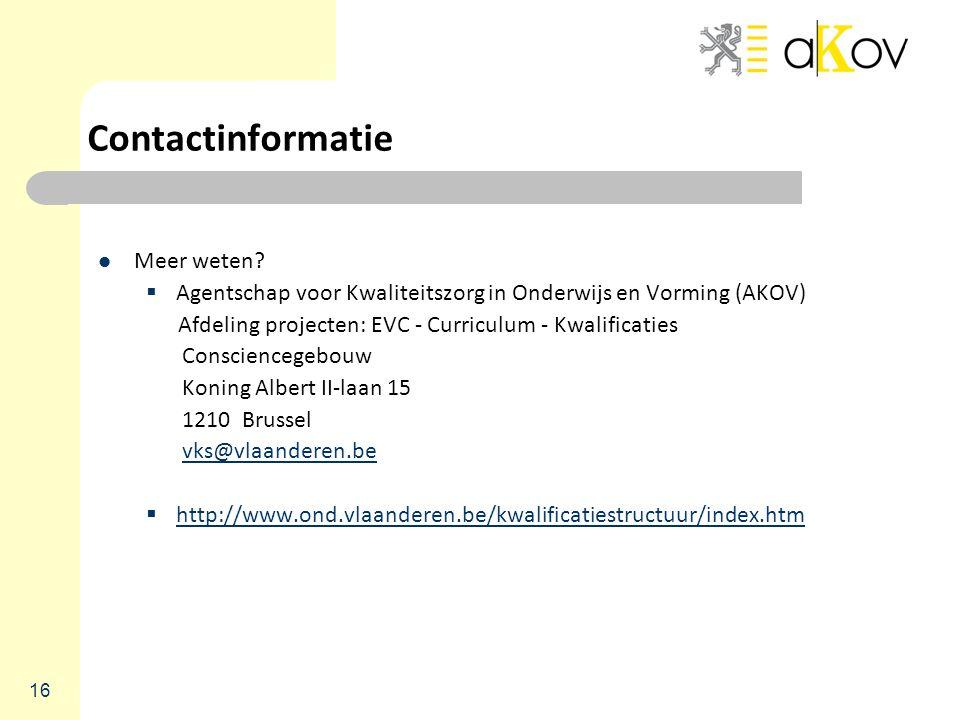 Contactinformatie Meer weten Agentschap voor Kwaliteitszorg in Onderwijs en Vorming (AKOV) Afdeling projecten: EVC - Curriculum - Kwalificaties.