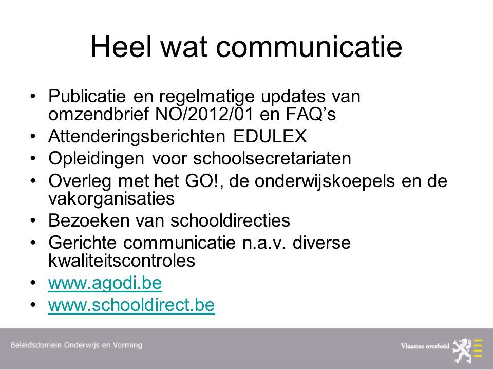 Heel wat communicatie Publicatie en regelmatige updates van omzendbrief NO/2012/01 en FAQ's. Attenderingsberichten EDULEX.