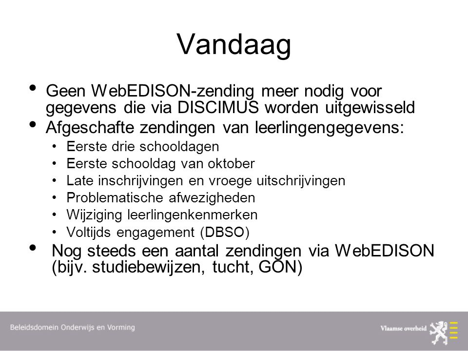 Vandaag Geen WebEDISON-zending meer nodig voor gegevens die via DISCIMUS worden uitgewisseld. Afgeschafte zendingen van leerlingengegevens: