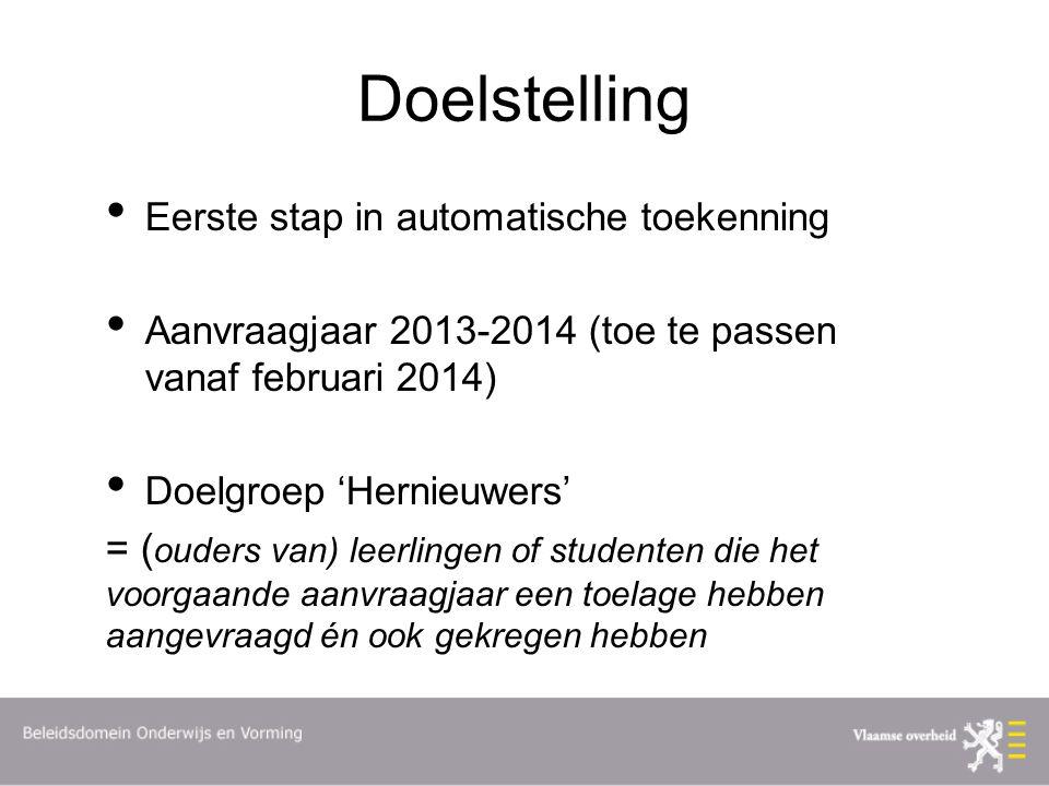 Doelstelling Eerste stap in automatische toekenning. Aanvraagjaar 2013-2014 (toe te passen vanaf februari 2014)