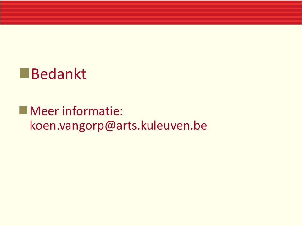 Bedankt Meer informatie: koen.vangorp@arts.kuleuven.be