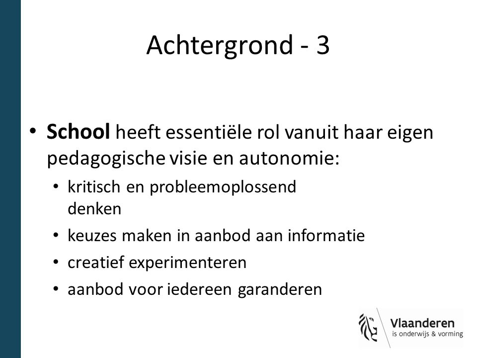 Achtergrond - 3 School heeft essentiële rol vanuit haar eigen pedagogische visie en autonomie: kritisch en probleemoplossend denken.