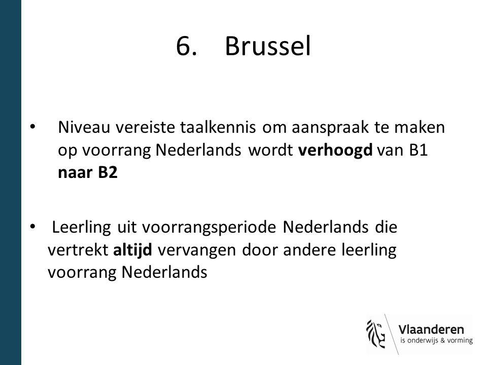 6. Brussel Niveau vereiste taalkennis om aanspraak te maken op voorrang Nederlands wordt verhoogd van B1 naar B2.