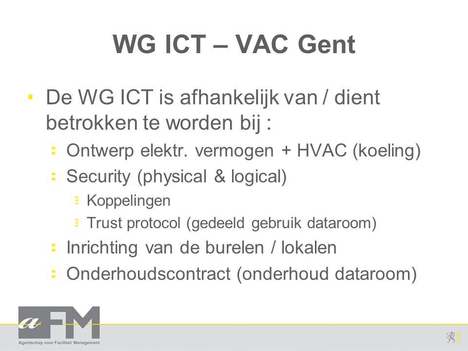 WG ICT – VAC Gent De WG ICT is afhankelijk van / dient betrokken te worden bij : Ontwerp elektr. vermogen + HVAC (koeling)