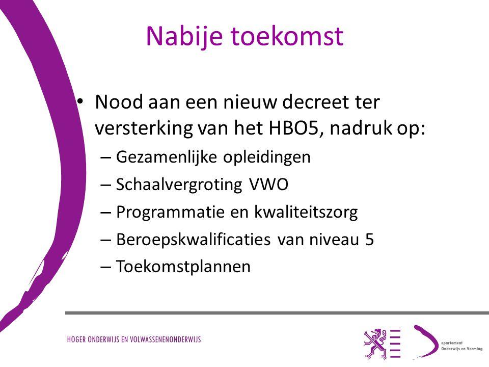 Nabije toekomst Nood aan een nieuw decreet ter versterking van het HBO5, nadruk op: Gezamenlijke opleidingen.