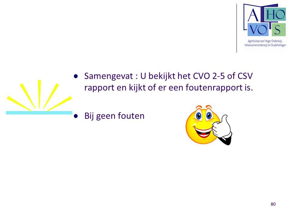 Samengevat : U bekijkt het CVO 2-5 of CSV rapport en kijkt of er een foutenrapport is.