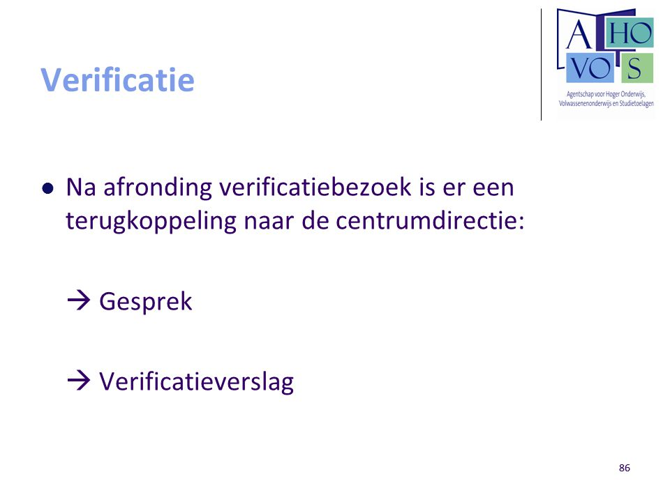 Verificatie Na afronding verificatiebezoek is er een terugkoppeling naar de centrumdirectie:  Gesprek.