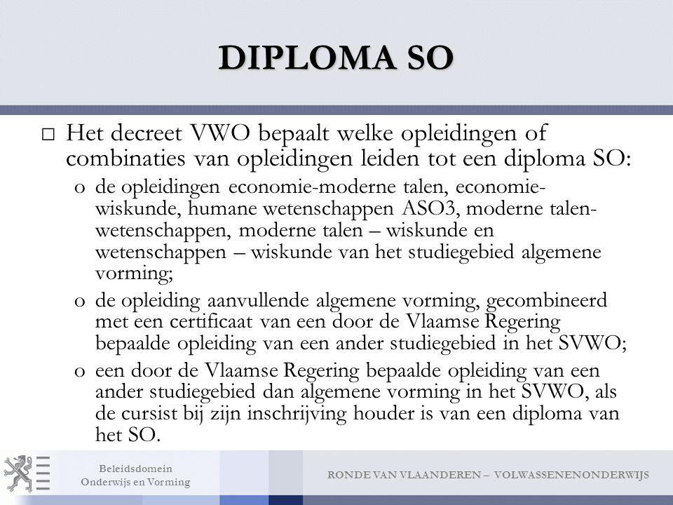 DIPLOMA SO Het decreet VWO bepaalt welke opleidingen of combinaties van opleidingen leiden tot een diploma SO: