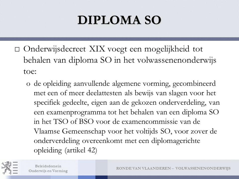 DIPLOMA SO Onderwijsdecreet XIX voegt een mogelijkheid tot behalen van diploma SO in het volwassenenonderwijs toe: