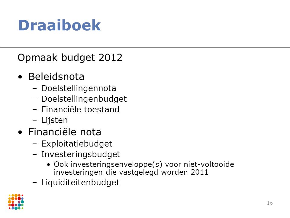 Draaiboek Opmaak budget 2012 Beleidsnota Financiële nota