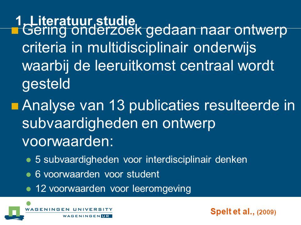 1. Literatuur studie Gering onderzoek gedaan naar ontwerp criteria in multidisciplinair onderwijs waarbij de leeruitkomst centraal wordt gesteld.